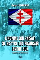 Couverture du livre « L'homme qui faisait se battre les français entre eux ; histoire du gaullisme » de Roger Holeindre aux éditions Heligoland