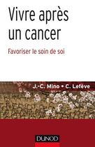 Couverture du livre « Vivre après un cancer ; favoriser le soin de soi » de Celine Lefeve et Jean-Christophe Mino aux éditions Dunod
