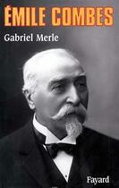 Couverture du livre « Emile combes » de Gabriel Merle aux éditions Fayard