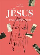 Couverture du livre « Jésus, l'histoire d'une parole » de Serge Bloch et Frederic Boyer aux éditions Bayard