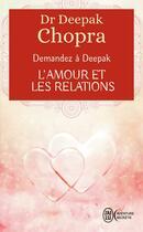 Couverture du livre « Demandez à Deepak ; l'amour et les relations » de Deepak Chopra aux éditions J'ai Lu