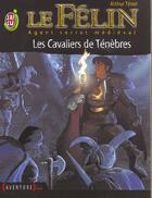 Couverture du livre « Felin t9 - les cavaliers de tenebres (le) » de Arthur Tenor aux éditions J'ai Lu