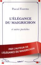 Couverture du livre « L'élégance du maigrichon ; pastiches » de Pascal Fioretto aux éditions Chiflet
