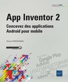Couverture du livre « App Inventor 2 ; concevez des applications Android pour mobile » de Ronan Chardonneau aux éditions Eni