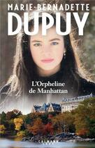 Couverture du livre « L'orpheline de manhattan t.1 » de Marie-Bernadette Dupuy aux éditions Calmann-levy