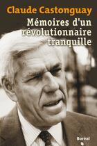 Couverture du livre « Memoires d'un revolutionnaire tranquille » de Claude Castonguay aux éditions Editions Boreal