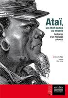 Couverture du livre « Ataï, un chef kanak au musée ; histoires d'un héritage colonial » de Christelle Patin aux éditions Mnhn
