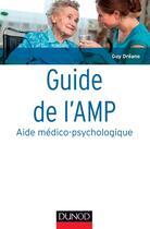 Couverture du livre « Guide de l'amp (aide médico-psychologique) ; statut et formation ; institutions ; pratiques professionnelles » de Guy Dreano aux éditions Dunod