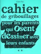 Couverture du livre « Cahier de gribouillages pour les parents qui osent dessiner avec leurs enfants » de Claire Fay aux éditions Casterman