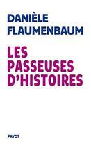 Couverture du livre « Les passeuses d'histoires » de Daniele Flaumenbaum aux éditions Payot