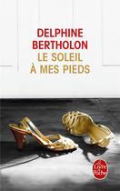 Couverture du livre « Le soleil à mes pieds » de Delphine Bertholon aux éditions Lgf