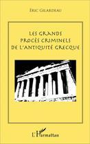Couverture du livre « Les grands procès criminels de l'antiquité grecque » de Eric Gilardeau aux éditions L'harmattan