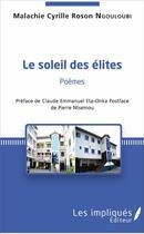 Couverture du livre « Le soleil des élites » de Malachie Cyrille Roson Ngouloubi aux éditions Les Impliques