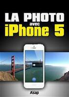 Couverture du livre « La photo avec iPhone 5 » de Jmr Publishing aux éditions Editions Asap