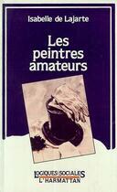 Couverture du livre « Les peintres amateurs » de Isabelle De Lajarte aux éditions L'harmattan
