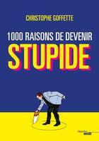 Couverture du livre « 1 000 raisons de devenir stupide » de Christophe Goffette aux éditions Cherche Midi