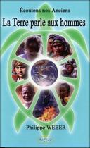 Couverture du livre « La terre parle aux hommes - ecoutons nos anciens » de Philippe Weber aux éditions Altess