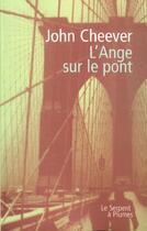 Couverture du livre « L'ange sur le pont » de John Cheever aux éditions Serpent A Plumes