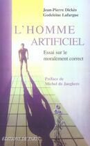 Couverture du livre « L'homme artificiel ; essai sur le moralement correct » de Jean-Pierre Dickes et Godeleine Lafargue aux éditions Editions De Paris