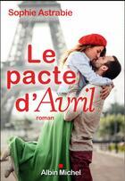Couverture du livre « Le pacte d'avril » de Sophie Astrabie aux éditions Albin Michel