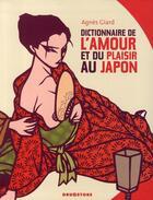 Couverture du livre « Dictionnaire de l'amour et du plaisir au Japon » de Agnes Giard aux éditions Glenat