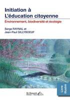 Couverture du livre « L'initiation à l'éducation citoyenne ; environnement, biodiversité et écologie » de Serge Raynal et Jean-Paul Gillyboeuf aux éditions Saint Honore Editions