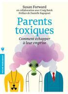 Couverture du livre « Parents toxiques ; comment échapper à leur emprise » de Susan Forward aux éditions Marabout