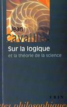 Couverture du livre « Sur la logique et la théorie de la science » de Jean Cavailles aux éditions Vrin