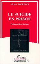 Couverture du livre « Le suicide en prison » de Nicolas Bourgoin aux éditions L'harmattan