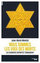 Couverture du livre « Nous sommes les voix des morts ; les derniers déportés témoignent » de Jean-Marie Montali aux éditions Cherche Midi