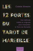 Couverture du livre « Les 12 portes du Tarot de Marseille ; une méthode inédite et originale pour interpréter le Tarot de Marseille » de Colette Silvestre aux éditions Trajectoire