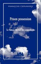 Couverture du livre « Prison possession ; le rouge éternel des coquelicots » de Francois Cervantes aux éditions Solitaires Intempestifs
