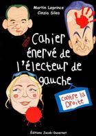 Couverture du livre « Cahier énervé de l'électeur de gauche » de Cinzia Sileo et Martin Leprince aux éditions Jacob-duvernet