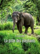 Couverture du livre « La piste des éléphants » de Eric Gallorini aux éditions Baudelaire