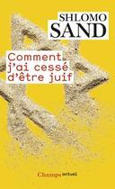 Couverture du livre « Comment j'ai cessé d'être Juif » de Shlomo Sand aux éditions Flammarion