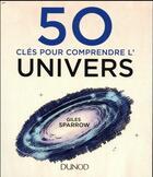 Couverture du livre « 50 clés pour comprendre l'univers » de Giles Sparrow aux éditions Dunod