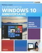 Couverture du livre « À la découverte de Windows 10 Anniversaire ; spécial grands débutants » de Mathieu Lavant aux éditions Eyrolles