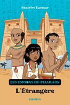 Couverture du livre « Les espions du pharaon T.2 ; l'étrangère » de Beatrice Egemar et Romain Ronzeau aux éditions Fleurus
