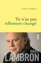 Couverture du livre « Tu n'as pas tellement changé » de Marc Lambron aux éditions Grasset Et Fasquelle