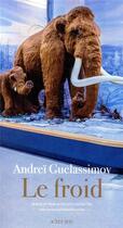 Couverture du livre « Le froid ; roman en trois actes avec entractes » de Andrei Guelassimov aux éditions Actes Sud