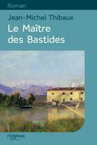 Couverture du livre « Le maîtres des Bastides » de Jean-Michel Thibaux aux éditions Feryane