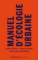 Couverture du livre « Manuel d'écologie urbaine » de Audrey Muratet et Myr Muratet et Francois Chiron aux éditions Les Presses Du Reel