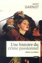 Couverture du livre « Une histoire du crime passionnel ; mythe et archives » de Benoit Garnot aux éditions Belin