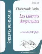 Couverture du livre « Etude Sur Choderlos De Laclos Les Liaisons Dangereuses Epreuves De Francais » de Brighelli aux éditions Ellipses Marketing