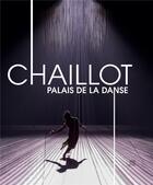 Couverture du livre « Chaillot, palais de la danse » de Pascal Ory et Pascal Blanchar aux éditions Somogy