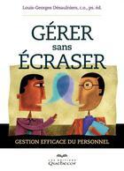 Couverture du livre « Gérer sans écraser » de Louis-Georges Desaulniers aux éditions Quebecor