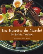 Couverture du livre « Les recettes du marché de Sylvie Tardrew » de Sylvie Tardrew et Andre Martin aux éditions Chene