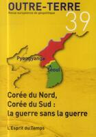 Couverture du livre « Outre-terre t. 39 ; Corée du Nord, Corée du Sud ; la guerre sans la guerre » de Academie Europeenne aux éditions L'esprit Du Temps