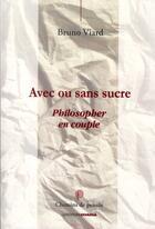 Couverture du livre « Avec ou sans sucre ; philosopher en couple » de Bruno Viard aux éditions Ovadia