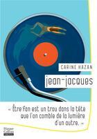 Couverture du livre « Jean-Jacques ; être fan est un trou dans la tête que l'on comble avec la lumière d'un autre » de Carine Hazan aux éditions Harpercollins